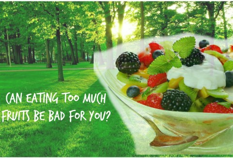 Can Eating Too Much Fruits Be Bad For You?
